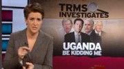 Rachel Maddow on Uganda
